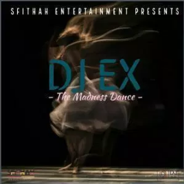 DJ Ex – The Madness Dance