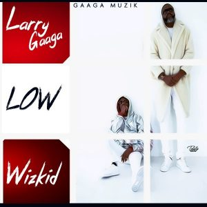 Larry Gaaga ft. Wizkid – Low (Lyrics)