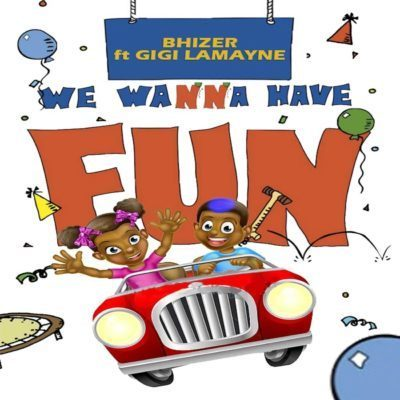 Bhizer – We Wanna Have Fun ft. Gigi Lamayne