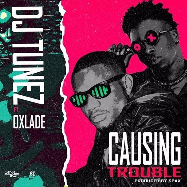 DJ Tunez – Causing Trouble ft. Oxlade