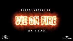 ShabZi Madallion – We On Fire