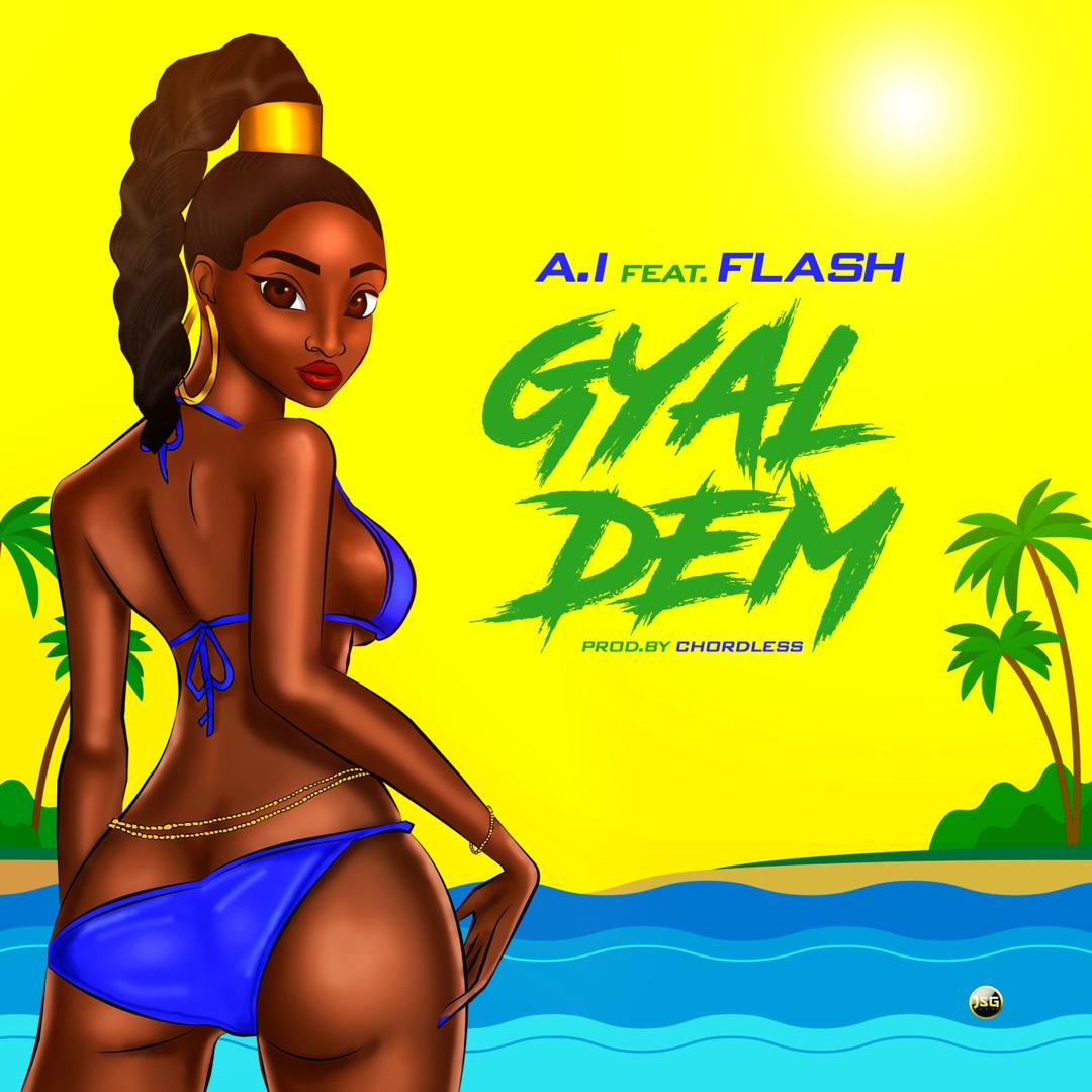 A.I - Gyal Dem ft. Flash (Prod. Chordless)