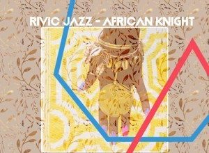 Rivic Jazz – African Knight